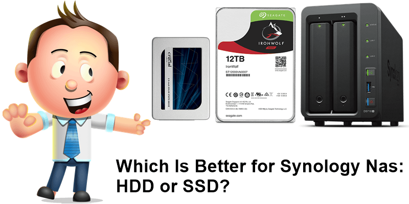 Which Is Better for Synology Nas HDD or SSD