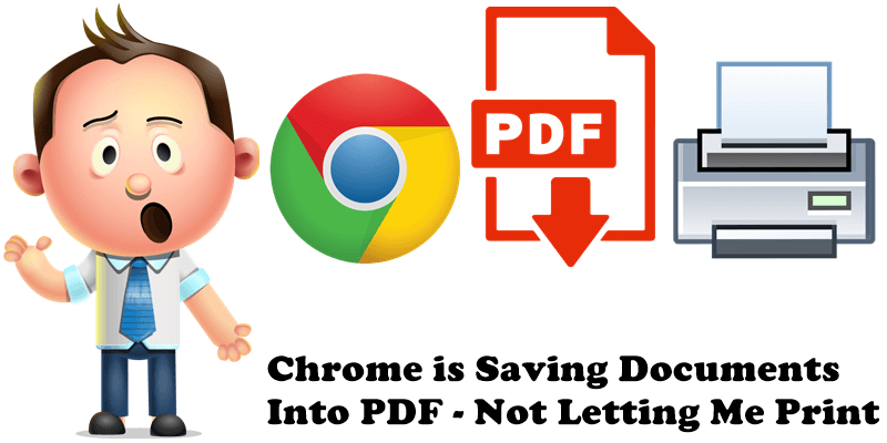 Chrome is Saving Documents Into PDF - Not Letting Me Print