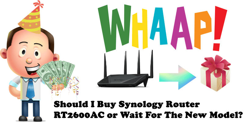 Should I Buy Synology Router RT2600AC or Wait For The New Model