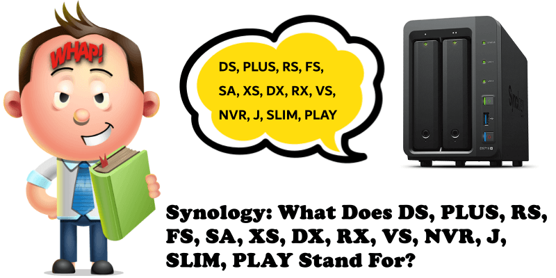 Synology What Does DS, PLUS, RS, FS, SA, XS, DX, RX, VS, NVR, J, SLIM, PLAY Stand For