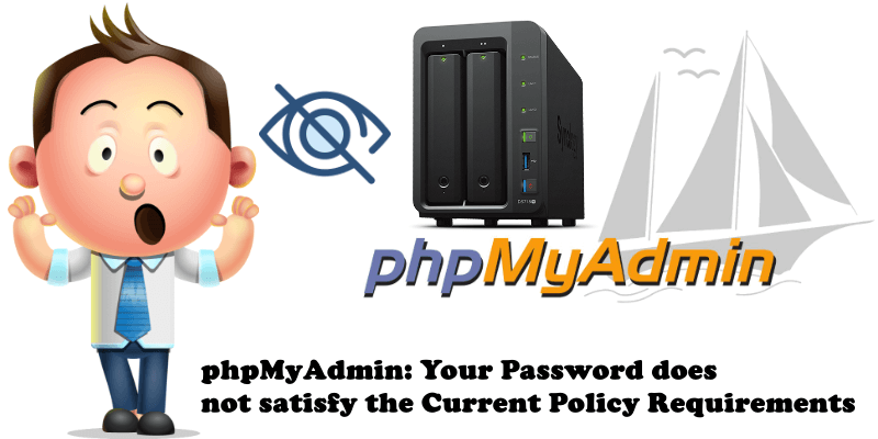 phpMyAdmin Your Password does not satisfy the Current Policy Requirements