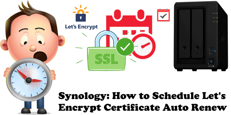 Synology How to Schedule Let's Encrypt Certificate Auto Renew
