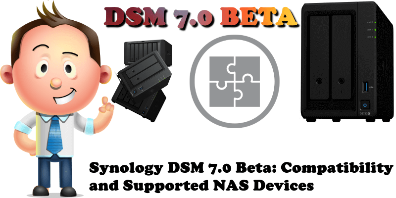 Synology DSM 7.0 Beta Compatibility and Supported NAS Devices