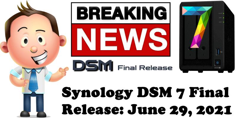 Synology DSM 7 Final Release June 29, 2021