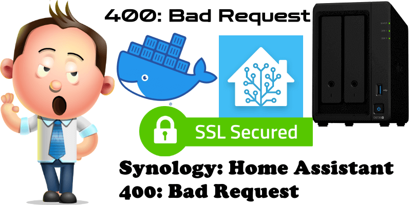 Synology Home Assistant 400 Bad Request